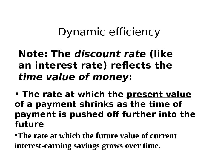 Dynamic efficiency Note: The discount rate (like an interest rate) reflects the time value of money
