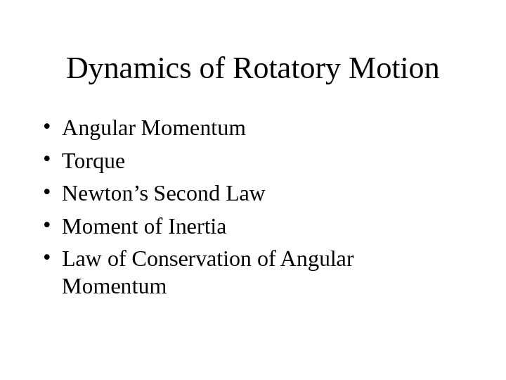 Dynamics of Rotatory Motion • Angular Momentum • Torque • Newton's Second Law •