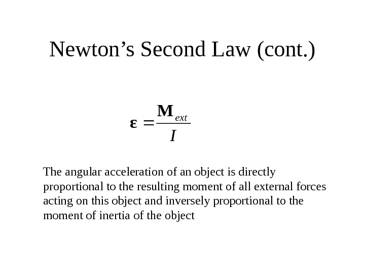 Newton's Second Law (cont. )I ext. M ε The angular acceleration of an object