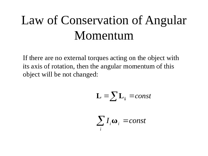 Law of Conservation of Angular Momentumconsti. LL i iiconst. Iω If there are no