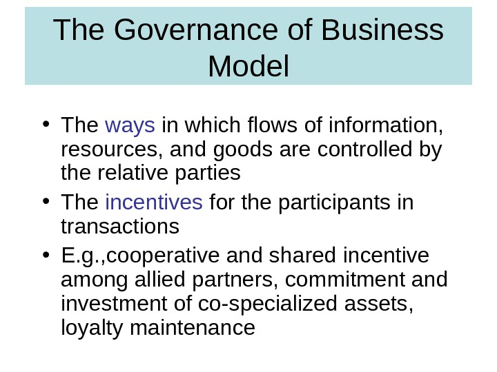 The Governance of Business Model • The ways in which flows of information,  resources, and