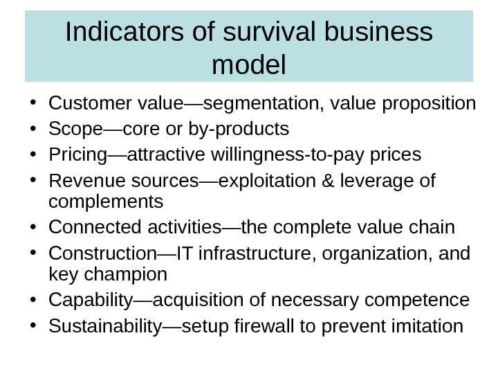 Indicators of survival business model • Customer value—segmentation, value proposition • Scope—core or by-products • Pricing—attractive