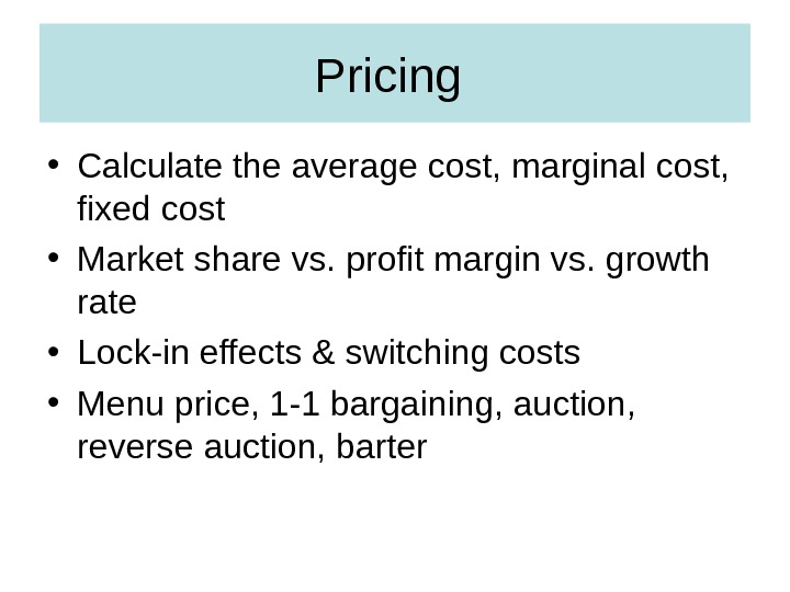 Pricing  • Calculate the average cost, marginal cost,  fixed cost • Market share vs.