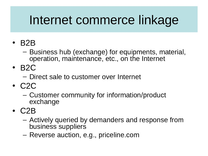 Internet commerce linkage • B 2 B – Business hub (exchange) for equipments, material,  operation,