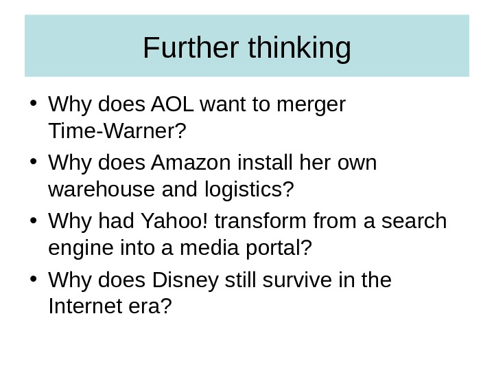 Further thinking • Why does AOL want to merger Time-Warner?  • Why does Amazon install