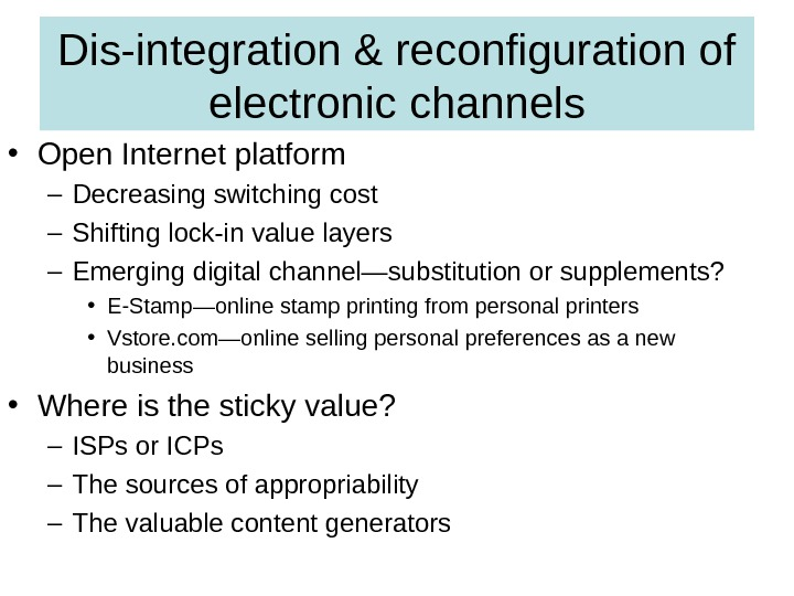 Dis-integration & reconfiguration of electronic channels • Open Internet platform – Decreasing switching cost – Shifting