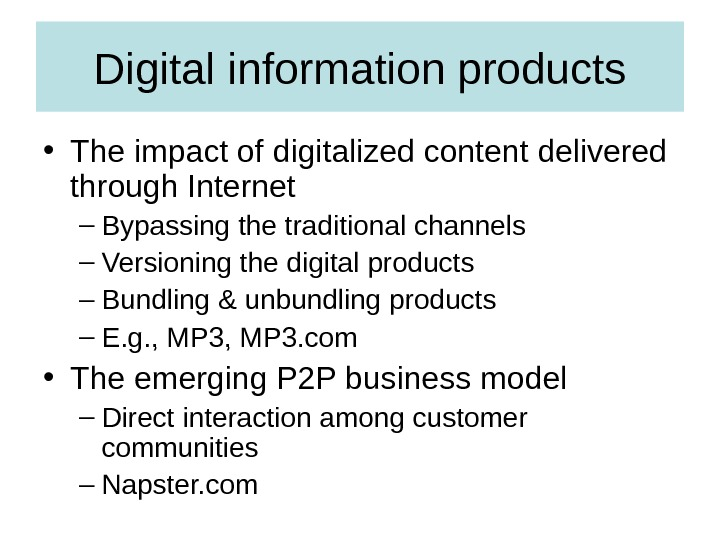 Digital information products • The impact of digitalized content delivered through Internet – Bypassing the traditional