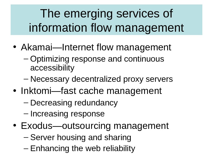 The emerging services of information flow management • Akamai—Internet flow management – Optimizing response and continuous