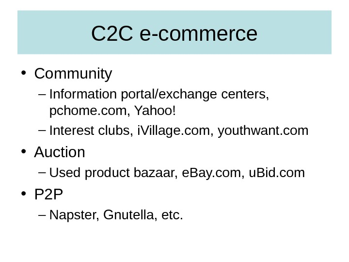 C 2 C e-commerce • Community – Information portal/exchange centers,  pchome. com, Yahoo! – Interest