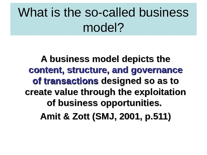What is the so-called business model? A business model depicts the content, structure, and governance of