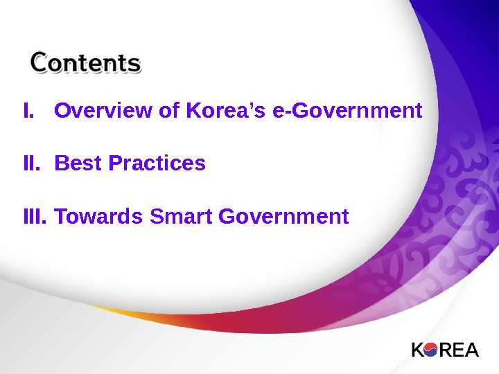 I.  Overview of Korea's e-Government II.  Best Practices III.  Towards Smart Government