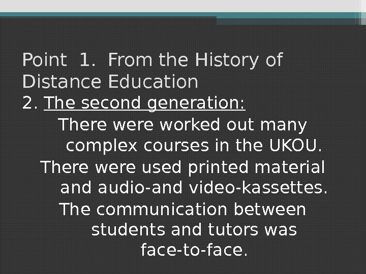 Point 1.  From the History of Distance Education 2.  The second generation: There worked