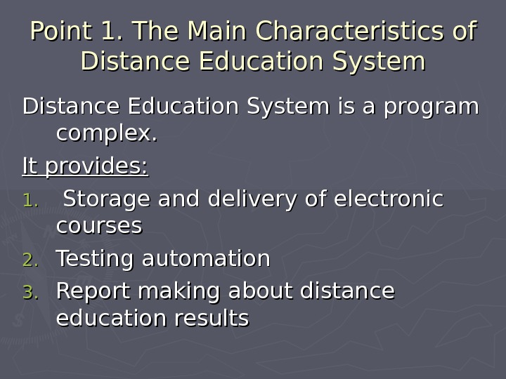 Point 1. The Main Characteristics of Distance Education System is a program complex. It provides: 1.