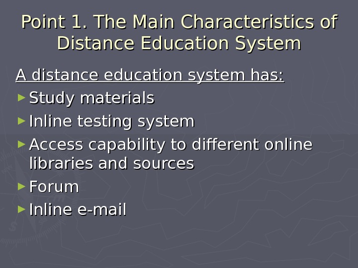 Point 1. The Main Characteristics of Distance Education System A distance education system has: ► Study