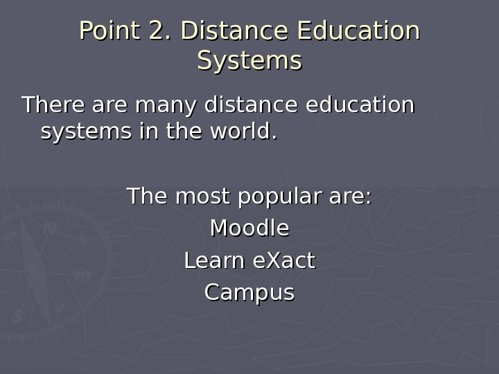 Point 2. Distance Education Systems There are many distance education systems in the world. The most