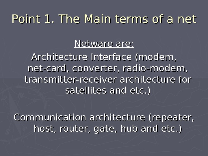 Point 1. The Main terms of a net Netware are: Architecture Interface (modem,  net-card, converter,