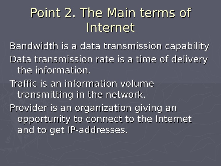 Point 2. The Main terms of Internet Bandwidth is a data transmission capability Data transmission rate