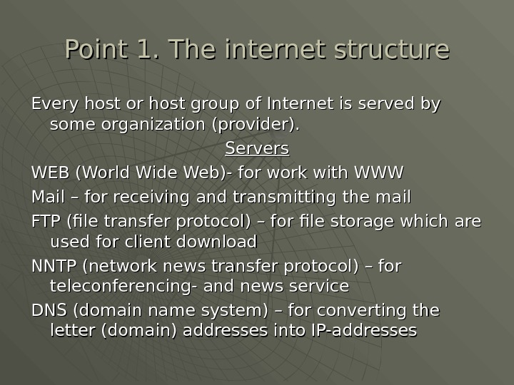 Point 1. The internet structure Every host or host group of Internet is served by some