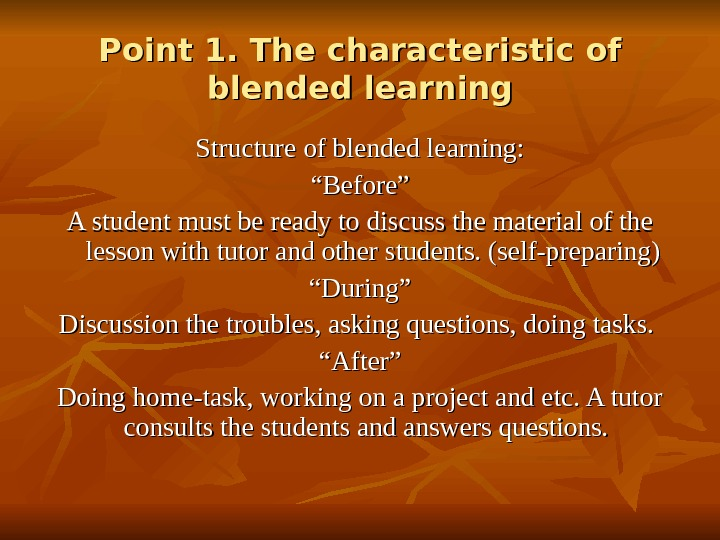 "Point 1. The characteristic of blended learning Structure of blended learning: """" Before"" A student must"