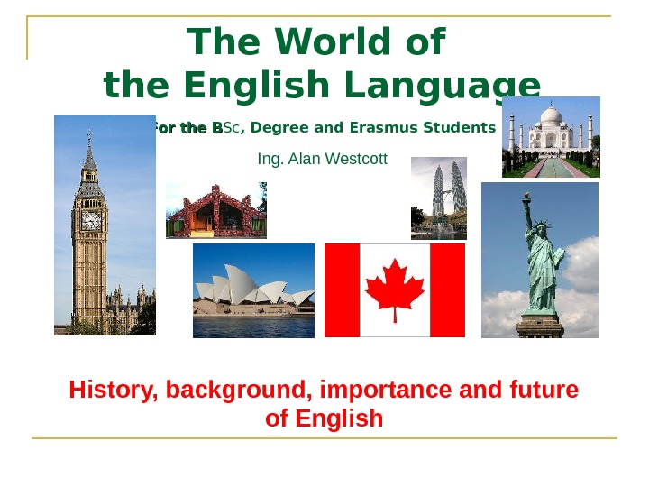 The World of the English Language For the B Sc , Degree and Erasmus Students Ing.
