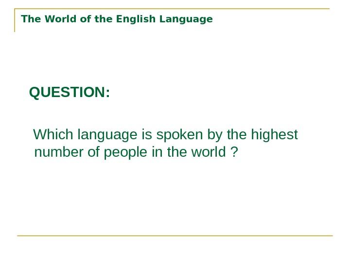 QUESTION: Which language is spoken by the highest number of people in the world