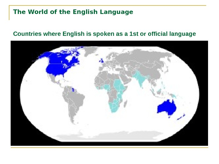 The World of the English Language Countries where English is spoken as a 1 st or