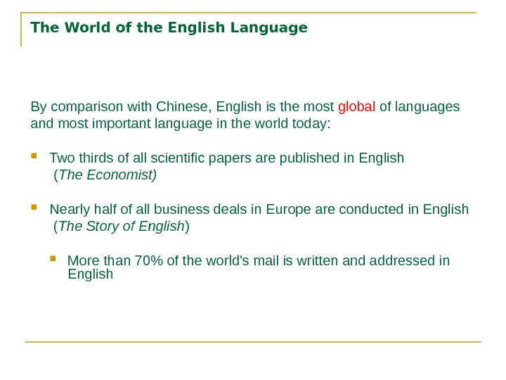 The World of the English Language By comparison with Chinese , English is the most global