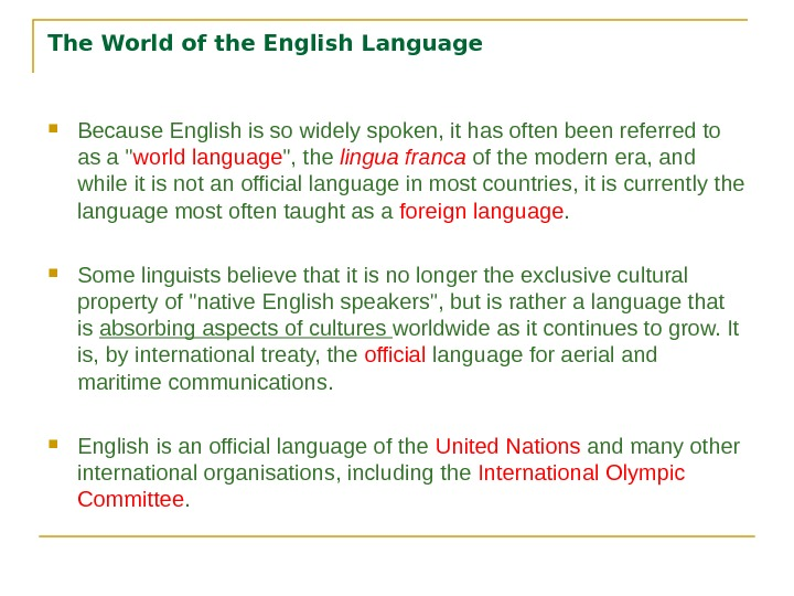 The World of the English Language Because English is so widely spoken, it has often been