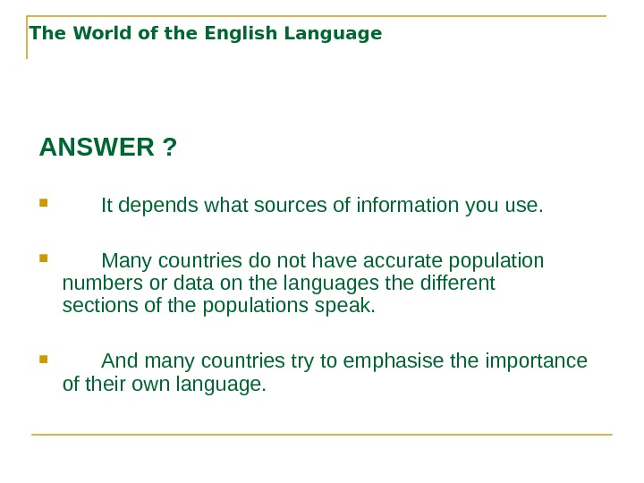 The World of the English Language ANSWER ?  It depends what sources of information you