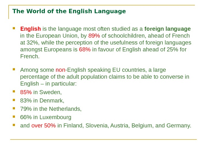 The World of the English Language English is the language most often studied as a foreign