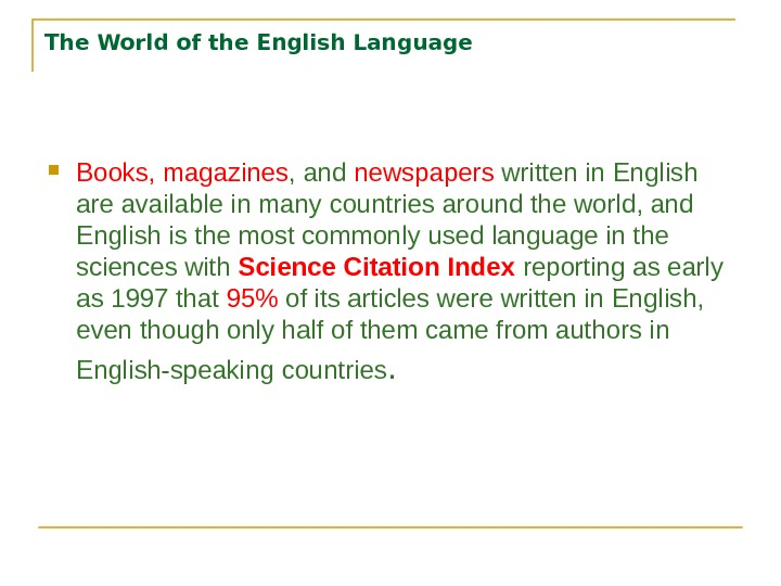 The World of the English Language Books, magazines , and newspapers written in English are available