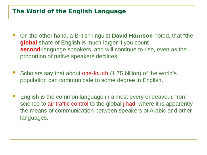 The World of the English Language On the other hand, a British linguist David Harrison noted,