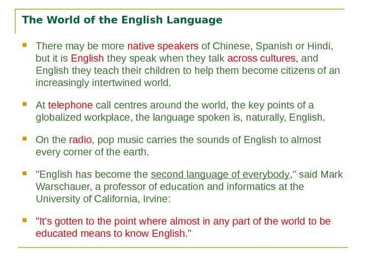 The World of the English Language There may be more native speakers of Chinese, Spanish or