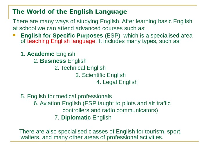 The World of the English Language There are many ways of studying English. After learning basic