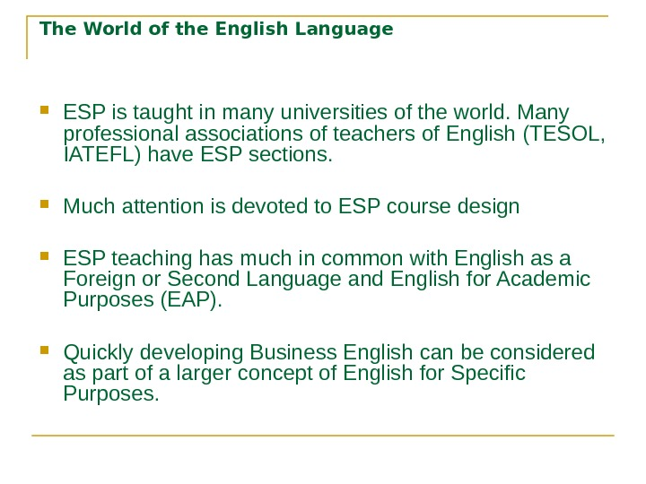 The World of the English Language ESP is taught in many universities of the world. Many