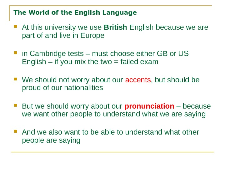 The World of the English Language At this university we use British English because we are