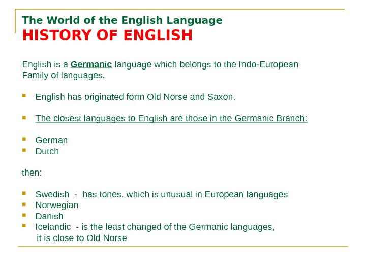 The World of the English Language HISTORY OF ENGLISH English is a Germanic  language which