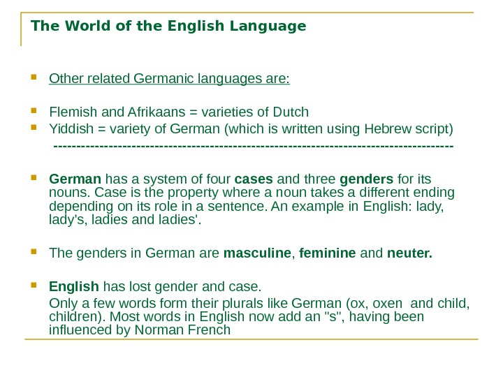 The World of the English Language Other related Germanic languages are:  Flemish and Afrikaans =