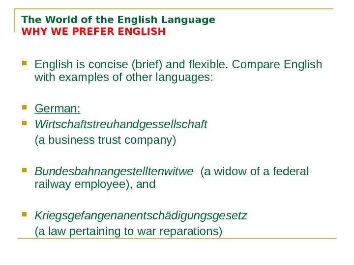 The World of the English Language WHY WE PREFER ENGLISH English is concise (brief) and flexible.