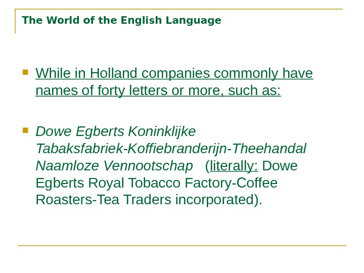 The World of the English Language While in Holland companies commonly have names of forty letters