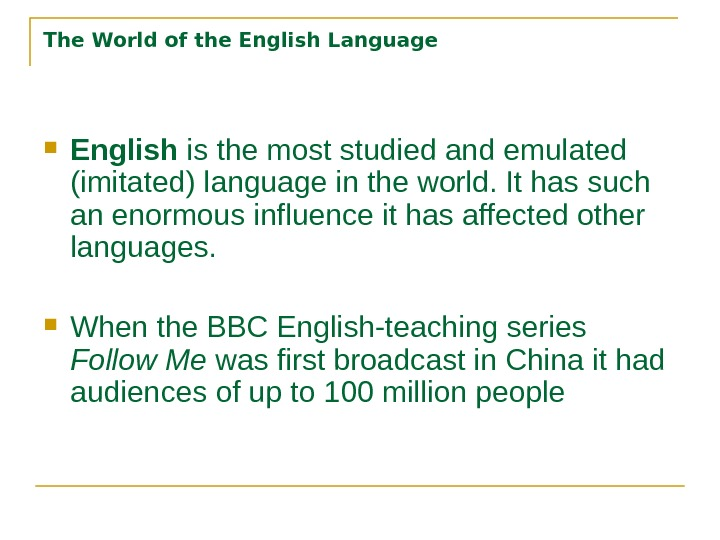 The World of the English Language English is the most studied and emulated (imitated) language in