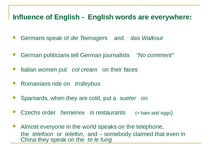 Influence of English - English words are everywhere:  Germans speak of die Teenagers and das