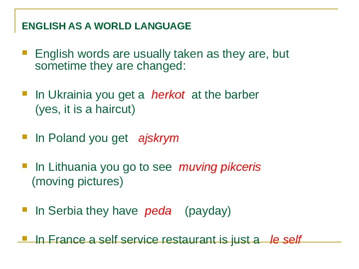 ENGLISH AS A WORLD LANGUAGE  English words are usually taken as they are, but sometime