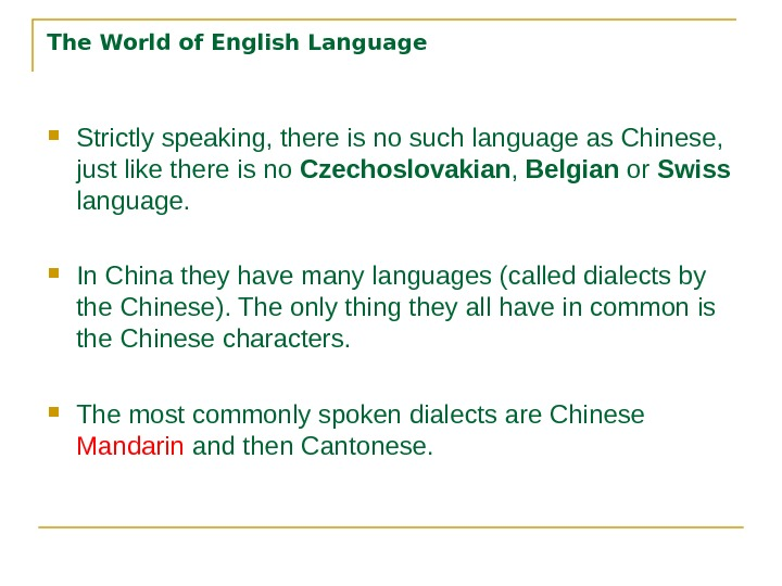 The World of English Language Strictly speaking, there is no such language as Chinese,  just