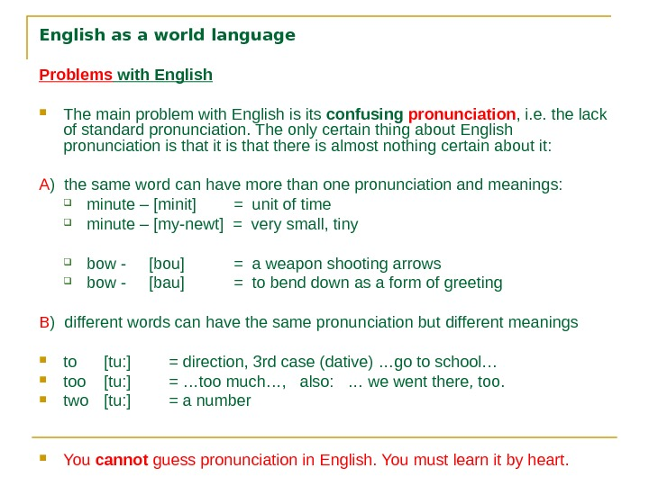 English as a world language Problems with English The main problem with English is its confusing