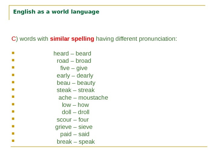 English as a world language C ) words with similar spelling having different pronunciation: