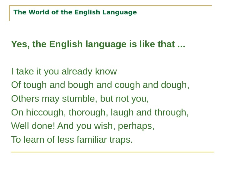 The World of the English Language Yes, the English language is like that . . .