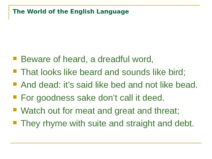 The World of the English Language Beware of heard, a dreadful word,  That looks like