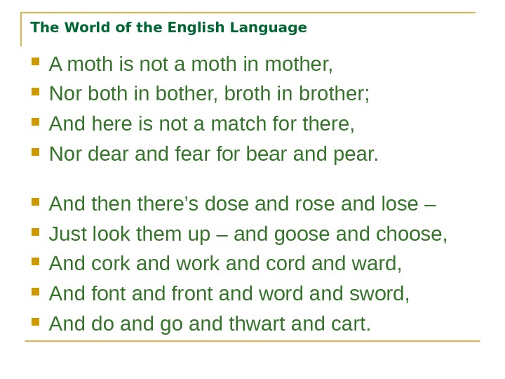 The World of the English Language A moth is not a moth in mother,  Nor