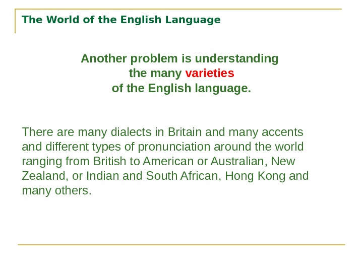 The World of the English Language Another problem is understanding the many varieties of the English